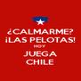 ¿CALMARME? ¡LAS PELOTAS! HOY JUEGA CHILE - Personalised Poster A4 size