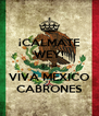 ¡CALMATE WEY! grita VIVA MÉXICO CABRONES - Personalised Poster A4 size