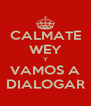 CALMATE WEY Y VAMOS A DIALOGAR - Personalised Poster A4 size