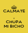 CALMATE  Y CHUPA MI BICHO - Personalised Poster A4 size