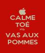 CALME TOÉ PIS VAS AUX POMMES - Personalised Poster A4 size