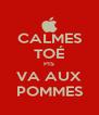 CALMES TOÉ PIS VA AUX POMMES - Personalised Poster A4 size