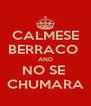 CALMESE BERRACO  AND NO SE  CHUMARA - Personalised Poster A4 size