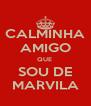 CALMINHA AMIGO QUE  SOU DE MARVILA - Personalised Poster A4 size