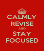 CALMLY REVISE AND STAY FOCUSED - Personalised Poster A4 size