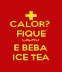 CALOR?  FIQUE CALMO E BEBA ICE TEA - Personalised Poster A4 size