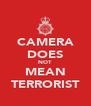 CAMERA DOES NOT MEAN TERRORIST - Personalised Poster A4 size