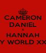 CAMERON DANIEL X HANNAH MY WORLD XXX - Personalised Poster A4 size