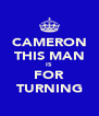 CAMERON THIS MAN IS FOR TURNING - Personalised Poster A4 size