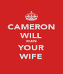 CAMERON WILL RUIN YOUR WIFE - Personalised Poster A4 size