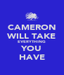 CAMERON WILL TAKE EVERYTHING YOU HAVE - Personalised Poster A4 size