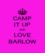 CAMP IT UP AND LOVE BARLOW - Personalised Poster A4 size