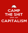 CAMP THE SHIT OUT OF CAPITALISM  - Personalised Poster A4 size