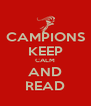 CAMPIONS KEEP CALM AND READ - Personalised Poster A4 size