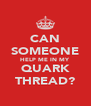 CAN SOMEONE HELP ME IN MY QUARK THREAD? - Personalised Poster A4 size