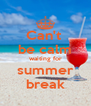 Can't  be calm waiting for summer break - Personalised Poster A4 size