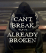 CAN'T BREAK WAT'S ALREADY BROKEN - Personalised Poster A4 size