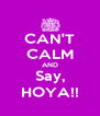 CAN'T CALM AND Say, HOYA!! - Personalised Poster A4 size