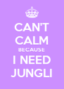 CAN'T CALM BECAUSE I NEED JUNGLI - Personalised Poster A4 size