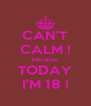 CAN'T CALM ! because TODAY I'M 18 ! - Personalised Poster A4 size