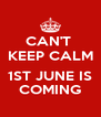 CAN'T  KEEP CALM  1ST JUNE IS COMING - Personalised Poster A4 size