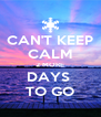 CAN'T KEEP CALM 2 MORE DAYS  TO GO - Personalised Poster A4 size