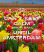 CAN'T KEEP CALM 2 MORE DAYS UNTIL AMSTERDAM - Personalised Poster A4 size
