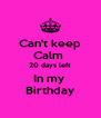 Can't keep Calm  20 days left  In my  Birthday - Personalised Poster A4 size