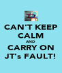 CAN'T KEEP CALM AND CARRY ON JT's FAULT! - Personalised Poster A4 size
