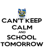 CAN'T KEEP CALM AND SCHOOL TOMORROW - Personalised Poster A4 size