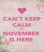 CAN'T KEEP CALM AS NOVEMBER  IS HERE  - Personalised Poster A4 size