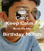 Can't Keep Calm..! Bcoz It's My Birthday Month  - Personalised Poster A4 size