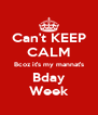 Can't KEEP CALM Bcoz it's my mannat's Bday Week - Personalised Poster A4 size