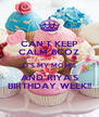 CAN'T KEEP CALM BCOZ IT'S MY MOM'S AND RIYA'S BIRTHDAY WEEK!! - Personalised Poster A4 size