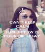CAN'T KEEP CALM BCOZ  TOMORROW IS  YOUR BIRTHDAY  - Personalised Poster A4 size