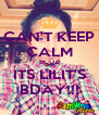 CAN'T KEEP CALM BCUZ ITS LILIT'S BDAY!!! - Personalised Poster A4 size