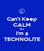 Can't Keep CALM Bcz I'm a TECHNOLITE - Personalised Poster A4 size