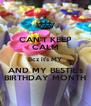 CAN'T KEEP CALM Bcz it's MY AND MY BESTIE's BIRTHDAY MONTH - Personalised Poster A4 size