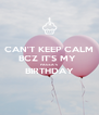 CAN'T KEEP CALM BCZ IT'S MY  PAGLA'S BIRTHDAY  - Personalised Poster A4 size