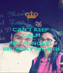 CAN'T KEEP  CALM BCZ ITS MY PRINCESS BIRTHDAY MONTH - Personalised Poster A4 size