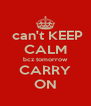 can't KEEP CALM bcz tomorrow CARRY ON - Personalised Poster A4 size