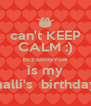 can't KEEP CALM :) bcz tomorrow is my malli's  birthday  - Personalised Poster A4 size