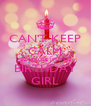 CAN'T KEEP CALM BEACAUSE I'M THE BIRTHDAY GIRL - Personalised Poster A4 size