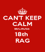 CAN'T KEEP CALM BECAUSE  18th  RAG - Personalised Poster A4 size