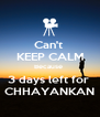 Can't  KEEP CALM Because  3 days left for  CHHAYANKAN - Personalised Poster A4 size