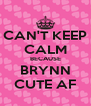 CAN'T KEEP CALM BECAUSE BRYNN CUTE AF - Personalised Poster A4 size