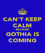 CAN'T KEEP CALM BECAUSE GOTHIA IS COMING - Personalised Poster A4 size