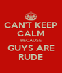 CAN'T KEEP CALM BECAUSE GUYS ARE RUDE - Personalised Poster A4 size