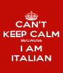 CAN'T KEEP CALM BECAUSE I AM ITALIAN - Personalised Poster A4 size