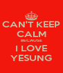 CAN'T KEEP CALM BECAUSE I LOVE YESUNG - Personalised Poster A4 size